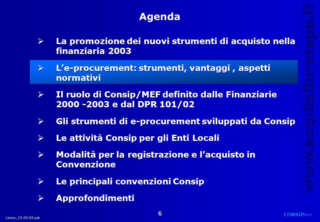 Lecce_13-05-03.ppt CONSIP S.p.A. www.acquistinretepa.it 6 La promozione dei nuovi strumenti di acquisto nella finanziaria 2003 Le-procurement: strumen