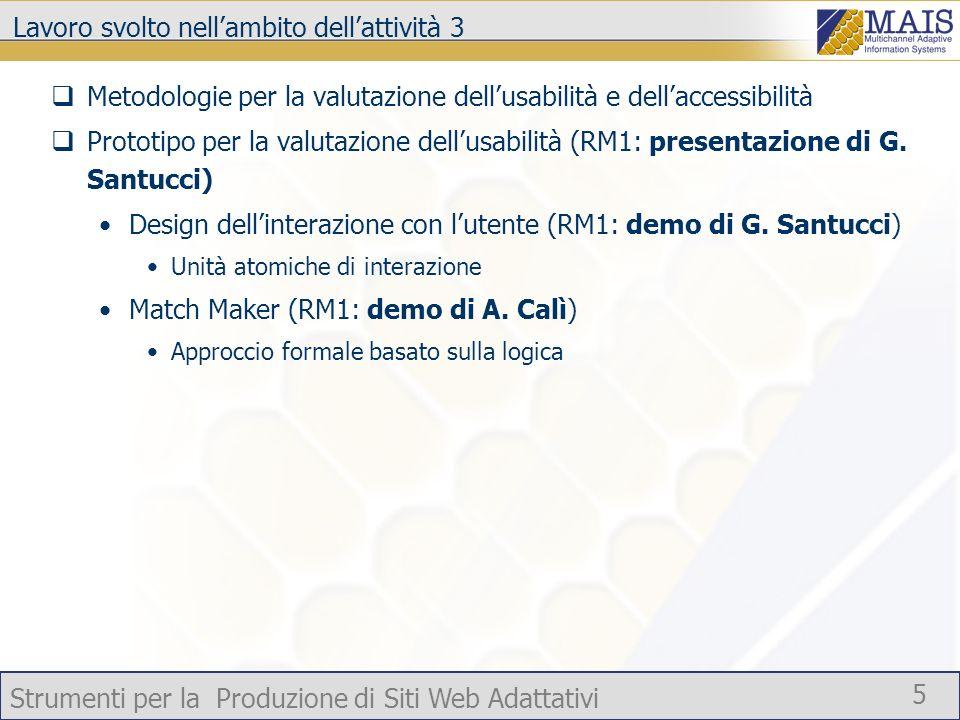Strumenti per la Produzione di Siti Web Adattativi 5 Lavoro svolto nellambito dellattività 3 Metodologie per la valutazione dellusabilità e dellaccessibilità Prototipo per la valutazione dellusabilità (RM1: presentazione di G.