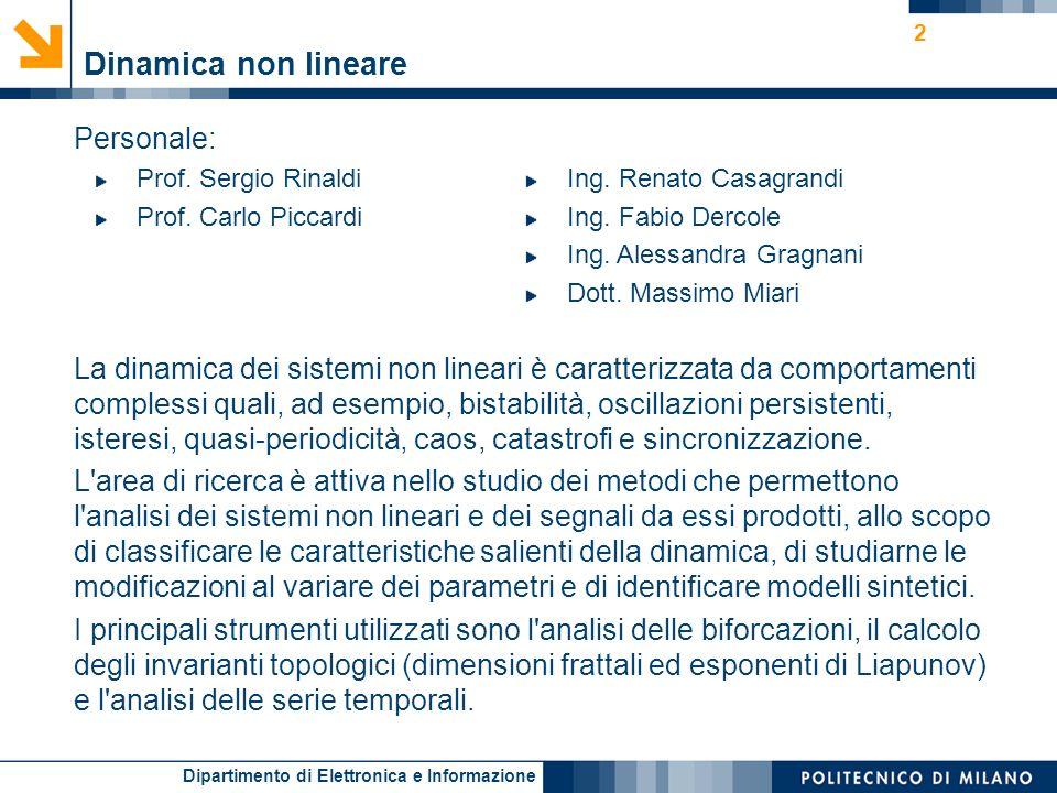 Dipartimento di Elettronica e Informazione 2 Dinamica non lineare Personale: Prof. Sergio Rinaldi Prof. Carlo Piccardi Ing. Renato Casagrandi Ing. Fab