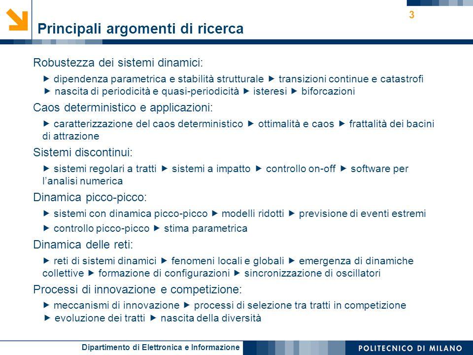 Dipartimento di Elettronica e Informazione 3 Principali argomenti di ricerca Robustezza dei sistemi dinamici: dipendenza parametrica e stabilità strut