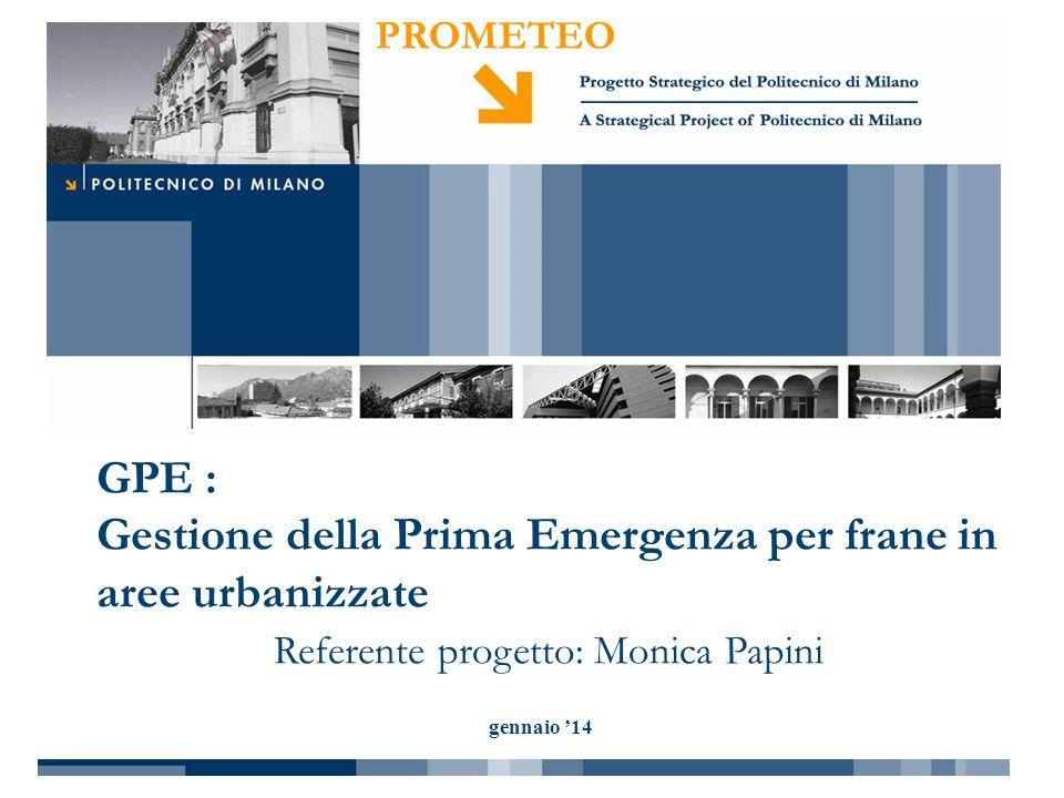 PROMETEO gennaio 14 GPE : Gestione della Prima Emergenza per frane in aree urbanizzate Referente progetto: Monica Papini