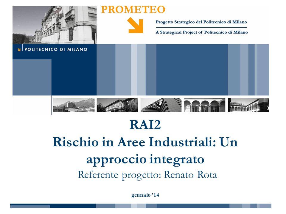 PROMETEO gennaio 14 RAI2 Rischio in Aree Industriali: Un approccio integrato Referente progetto: Renato Rota