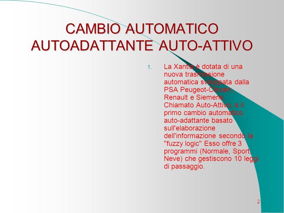 2 CAMBIO AUTOMATICO AUTOADATTANTE AUTO-ATTIVO 1. La Xantia è dotata di una nuova trasmissione automatica sviluppata dalla PSA Peugeot-Citroën, Renault
