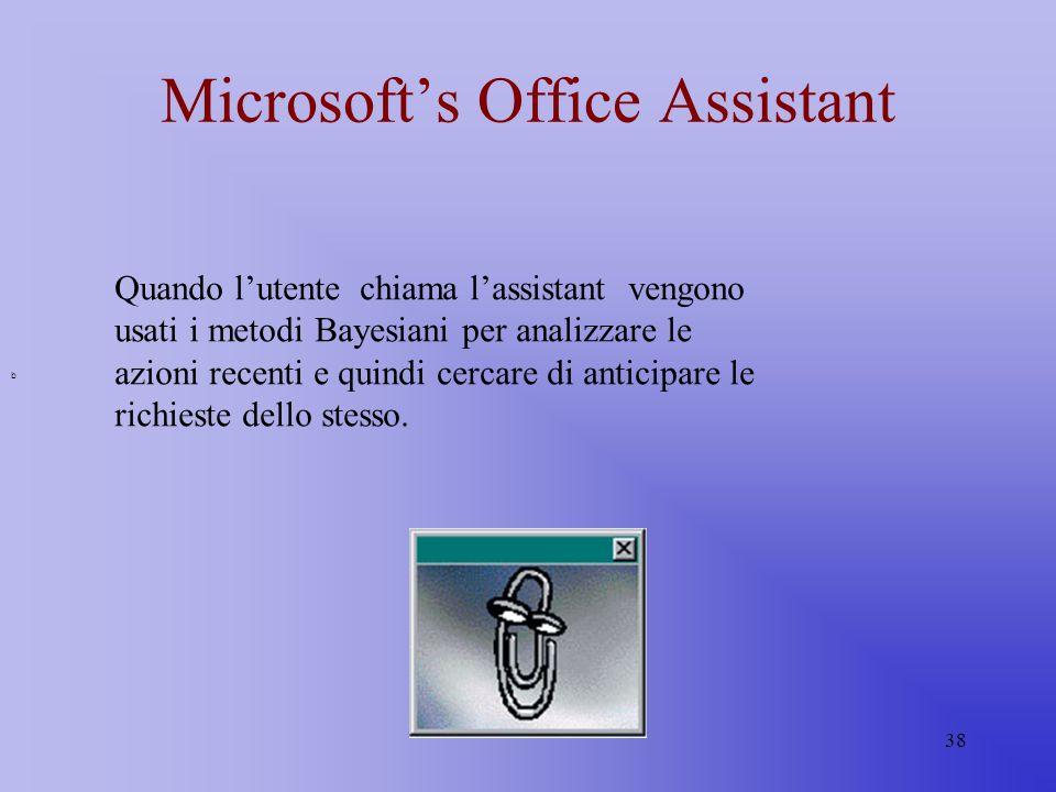 38 Microsofts Office Assistant b Quando lutente chiama lassistant vengono usati i metodi Bayesiani per analizzare le azioni recenti e quindi cercare d
