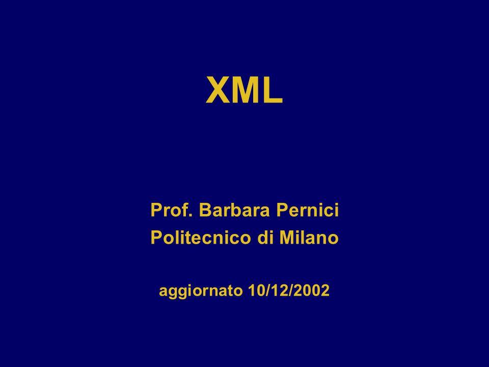 XML Prof. Barbara Pernici Politecnico di Milano aggiornato 10/12/2002