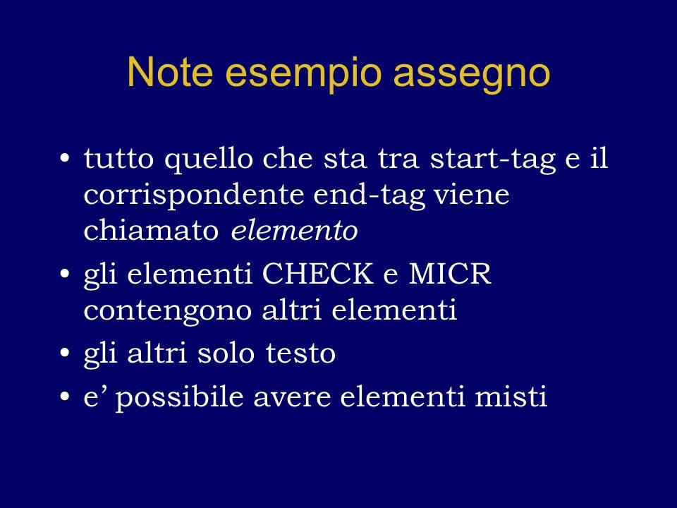 Note esempio assegno tutto quello che sta tra start-tag e il corrispondente end-tag viene chiamato elemento gli elementi CHECK e MICR contengono altri elementi gli altri solo testo e possibile avere elementi misti