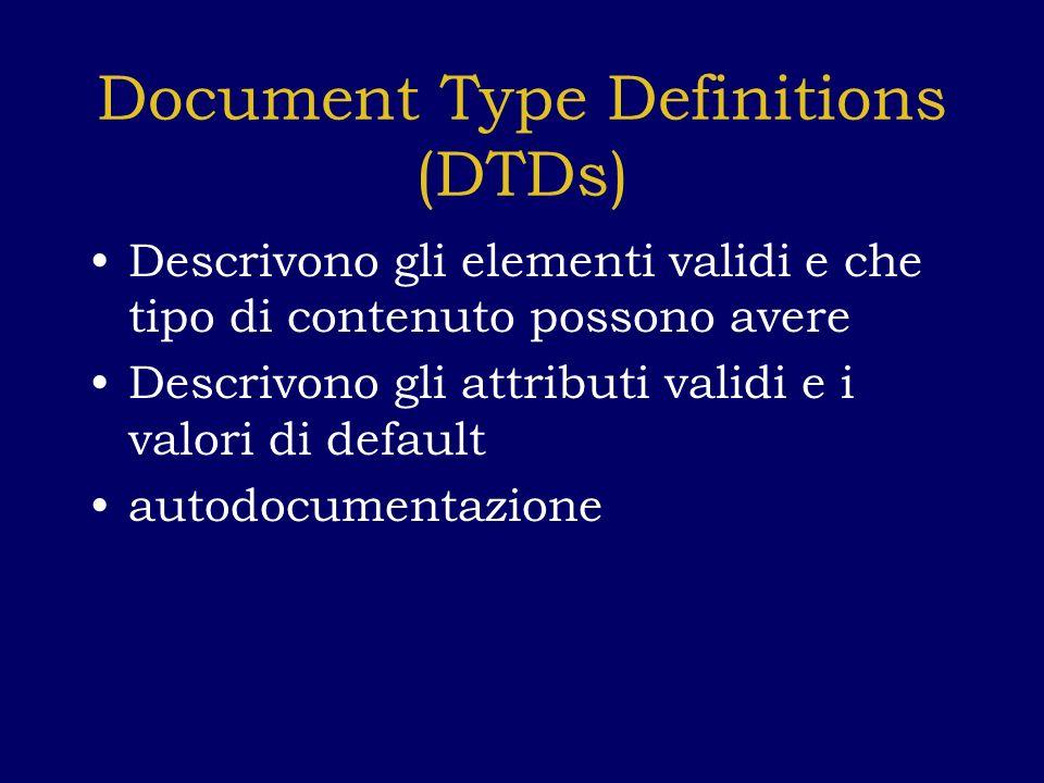 Document Type Definitions (DTDs) Descrivono gli elementi validi e che tipo di contenuto possono avere Descrivono gli attributi validi e i valori di default autodocumentazione