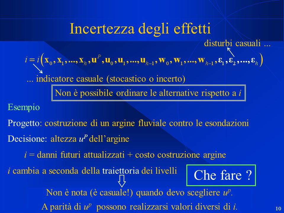 10 Incertezza degli effetti Non è possibile ordinare le alternative rispetto a i... indicatore casuale (stocastico o incerto) disturbi casuali... Esem