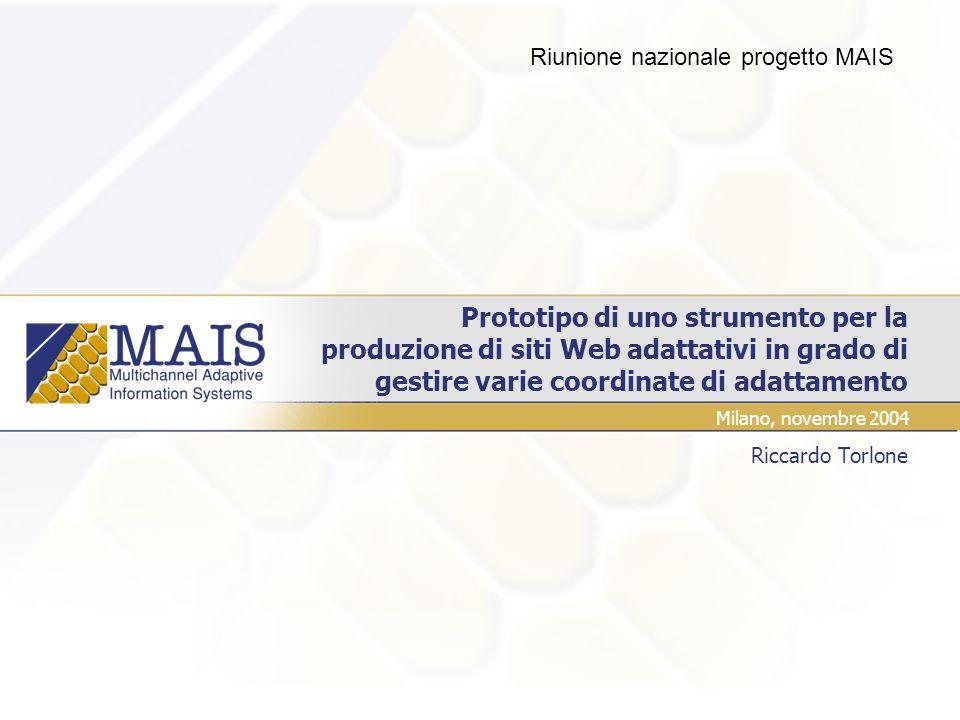 Prototipo di uno strumento per la produzione di siti Web adattativi in grado di gestire varie coordinate di adattamento Riccardo Torlone Milano, novembre 2004 Riunione nazionale progetto MAIS