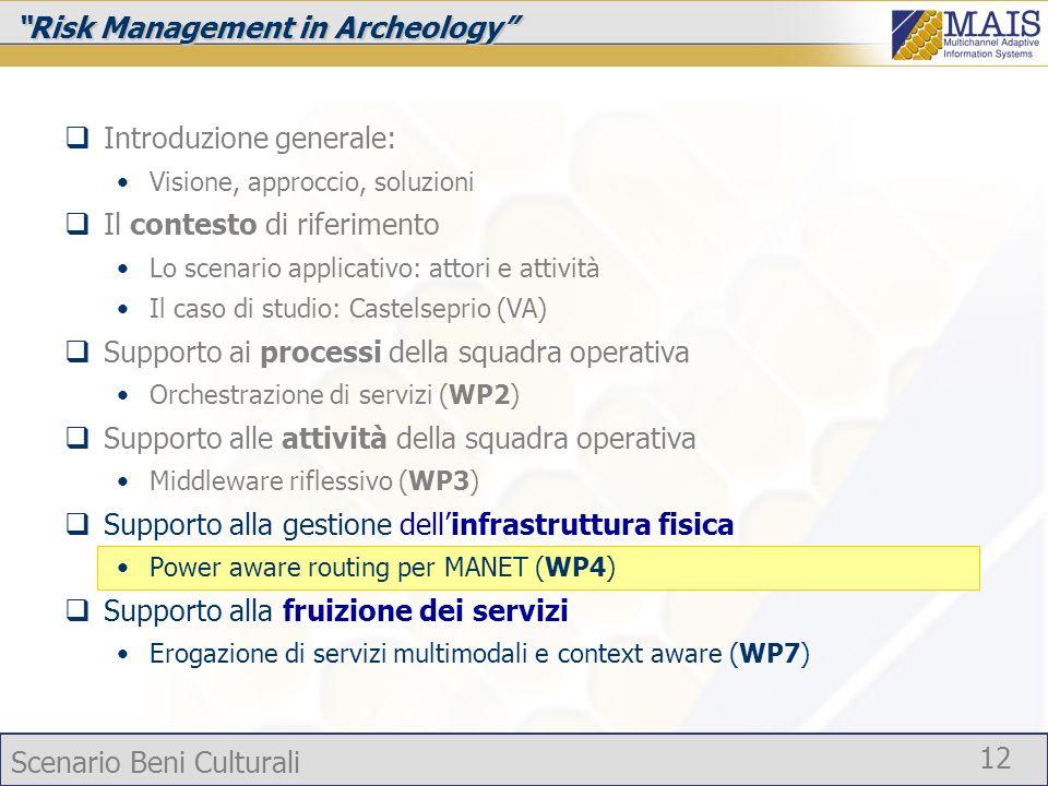 Scenario Beni Culturali 12 Risk Management in Archeology Introduzione generale: Visione, approccio, soluzioni Il contesto di riferimento Lo scenario a