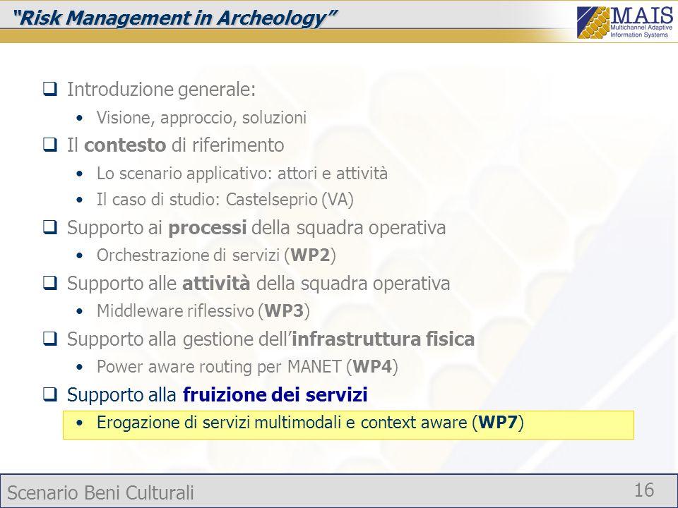 Scenario Beni Culturali 16 Risk Management in Archeology Introduzione generale: Visione, approccio, soluzioni Il contesto di riferimento Lo scenario a