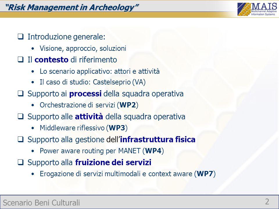 Scenario Beni Culturali 2 Risk Management in Archeology Introduzione generale: Visione, approccio, soluzioni Il contesto di riferimento Lo scenario ap