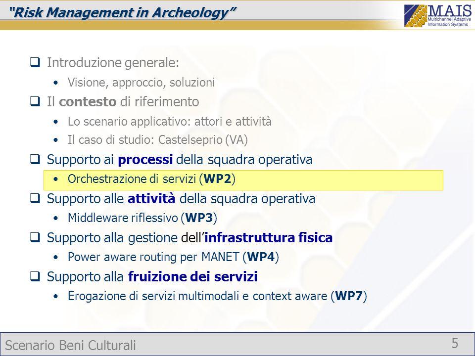 Scenario Beni Culturali 5 Risk Management in Archeology Introduzione generale: Visione, approccio, soluzioni Il contesto di riferimento Lo scenario ap