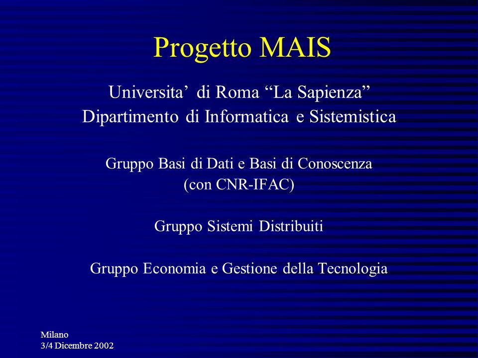 Milano 3/4 Dicembre 2002 Progetto MAIS Universita di Roma La Sapienza Dipartimento di Informatica e Sistemistica Gruppo Basi di Dati e Basi di Conosce