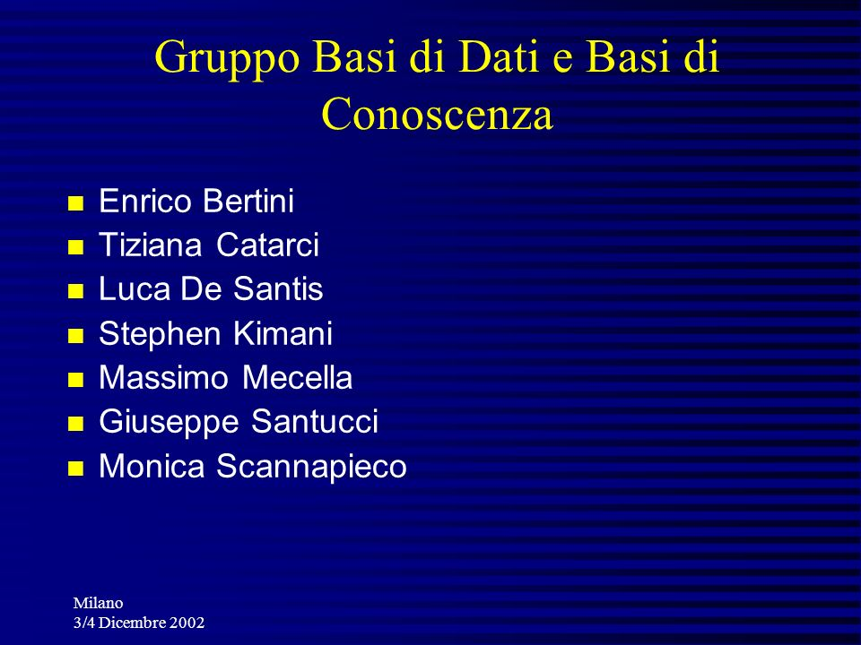 Milano 3/4 Dicembre 2002 Gruppo Basi di Dati e Basi di Conoscenza Enrico Bertini Tiziana Catarci Luca De Santis Stephen Kimani Massimo Mecella Giusepp
