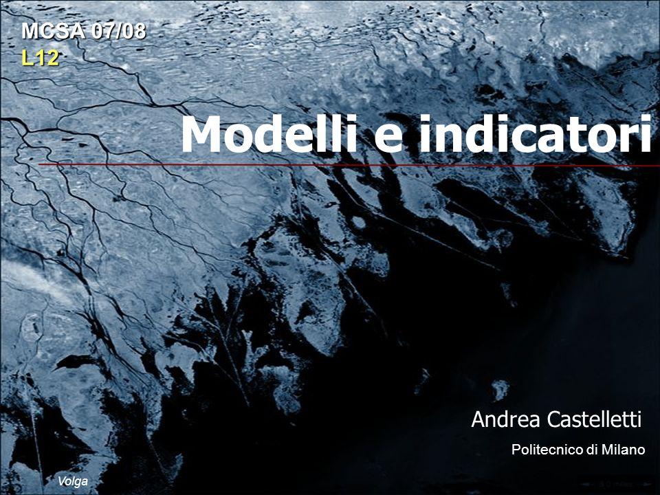 Modelli e indicatori Andrea Castelletti Politecnico di Milano MCSA 07/08 L12 Volga