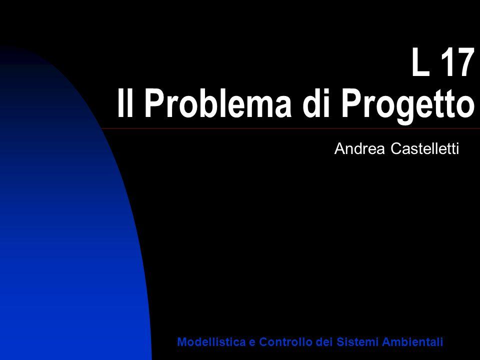L 17 Il Problema di Progetto Andrea Castelletti Modellistica e Controllo dei Sistemi Ambientali