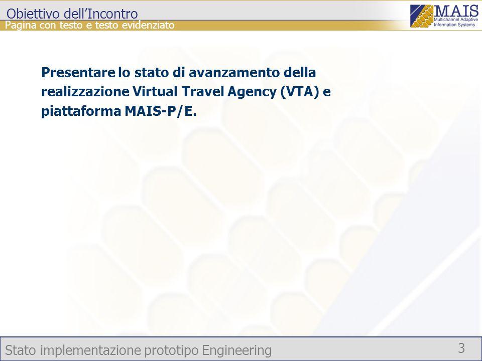 Stato implementazione prototipo Engineering 3 Pagina con testo e testo evidenziato Obiettivo dellIncontro Presentare lo stato di avanzamento della realizzazione Virtual Travel Agency (VTA) e piattaforma MAIS-P/E.