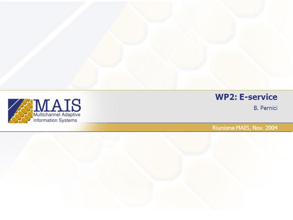 B. Pernici WP2: E-service Riunione MAIS, Nov. 2004