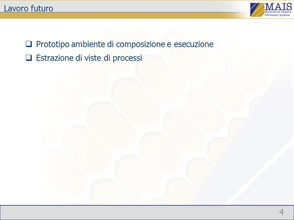 4 Lavoro futuro Prototipo ambiente di composizione e esecuzione Estrazione di viste di processi