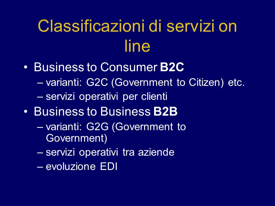 Classificazioni di servizi on line Business to Consumer B2C –varianti: G2C (Government to Citizen) etc.