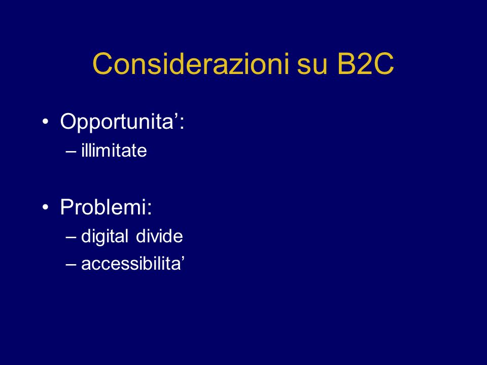 Considerazioni su B2C Opportunita: –illimitate Problemi: –digital divide –accessibilita
