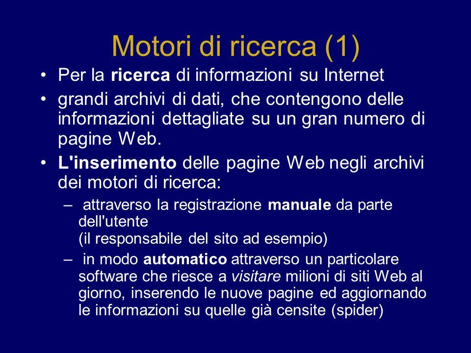 Motori di ricerca (1) Per la ricerca di informazioni su Internet grandi archivi di dati, che contengono delle informazioni dettagliate su un gran numero di pagine Web.
