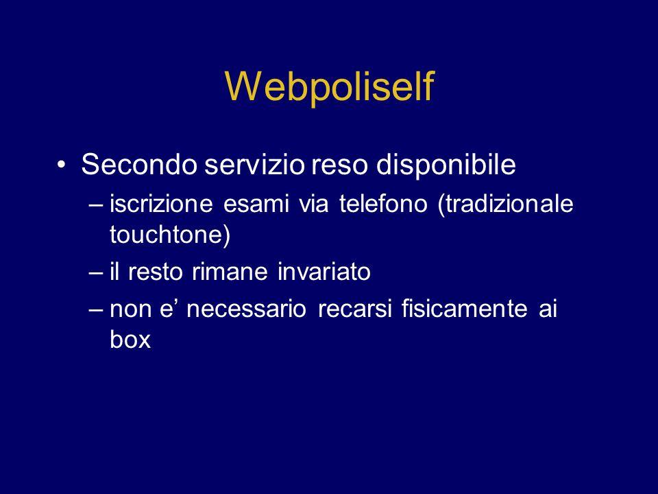 Webpoliself Secondo servizio reso disponibile –iscrizione esami via telefono (tradizionale touchtone) –il resto rimane invariato –non e necessario recarsi fisicamente ai box