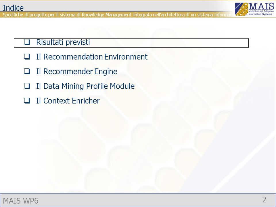 MAIS WP6 2 Indice Risultati previsti Il Recommendation Environment Il Recommender Engine Il Data Mining Profile Module Il Context Enricher Specifiche