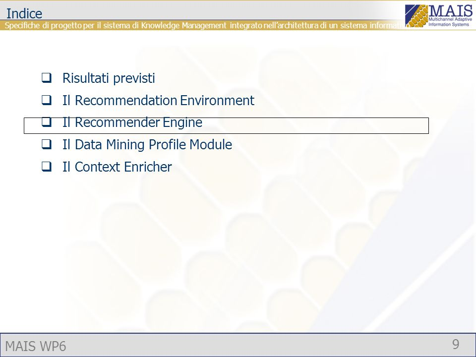 MAIS WP6 9 Indice Risultati previsti Il Recommendation Environment Il Recommender Engine Il Data Mining Profile Module Il Context Enricher Specifiche