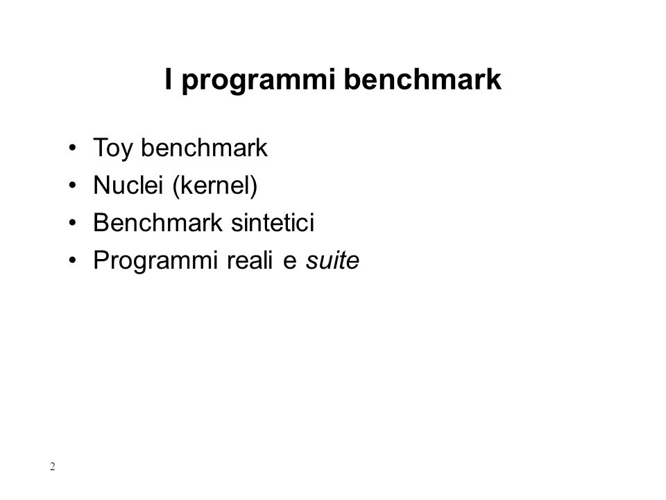 2 Toy benchmark Nuclei (kernel) Benchmark sintetici Programmi reali e suite I programmi benchmark