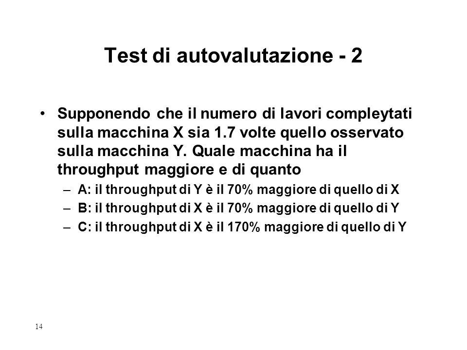 14 Test di autovalutazione - 2 Supponendo che il numero di lavori compleytati sulla macchina X sia 1.7 volte quello osservato sulla macchina Y.