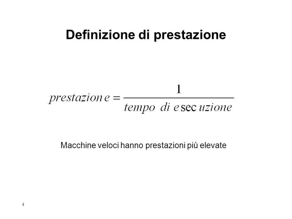 4 Definizione di prestazione Macchine veloci hanno prestazioni più elevate