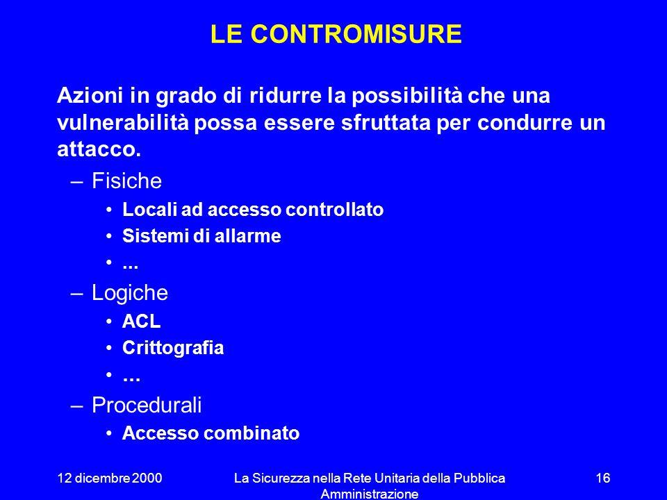 12 dicembre 2000La Sicurezza nella Rete Unitaria della Pubblica Amministrazione 15 LE VULNERABILITÀ Elementi presenti nel sistema che possono essere s