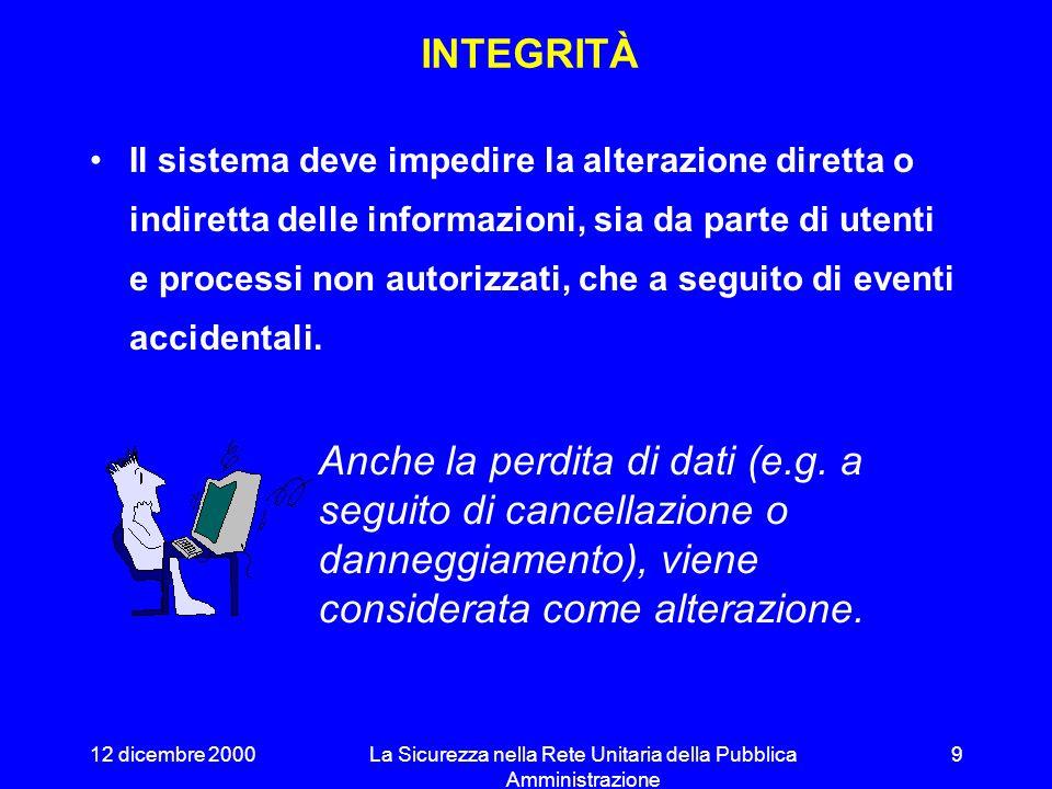 12 dicembre 2000La Sicurezza nella Rete Unitaria della Pubblica Amministrazione 8 Il fatto stesso che una informazione risulti protetta, o che esista