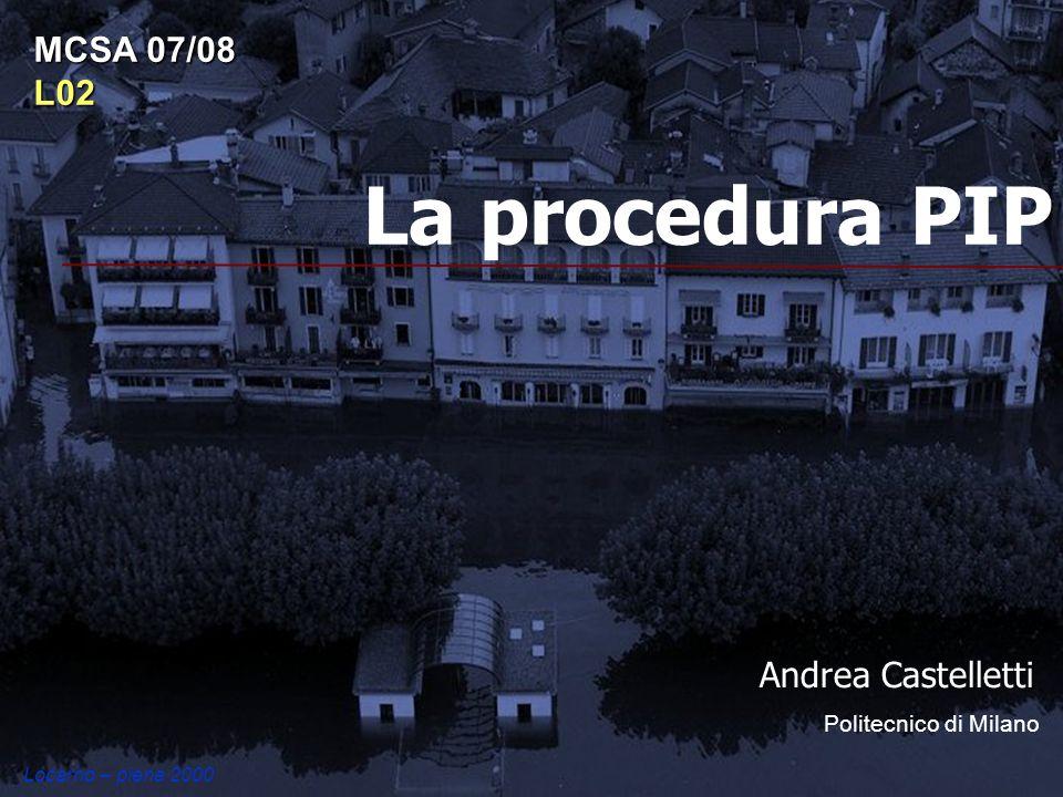 La procedura PIP Andrea Castelletti Politecnico di Milano MCSA 07/08 L02 Locarno – piena 2000