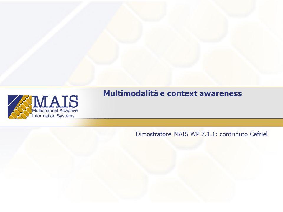 Multimodalità e context awareness Dimostratore MAIS WP 7.1.1: contributo Cefriel