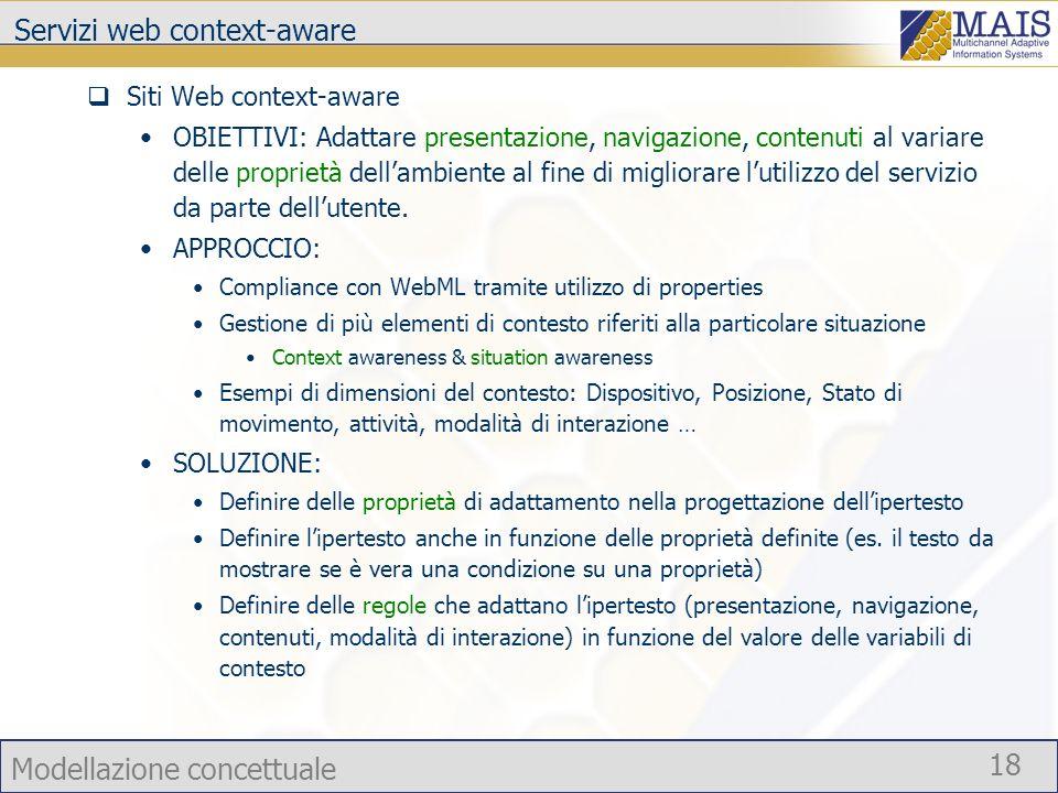 Modellazione concettuale 18 Servizi web context-aware Siti Web context-aware OBIETTIVI: Adattare presentazione, navigazione, contenuti al variare dell