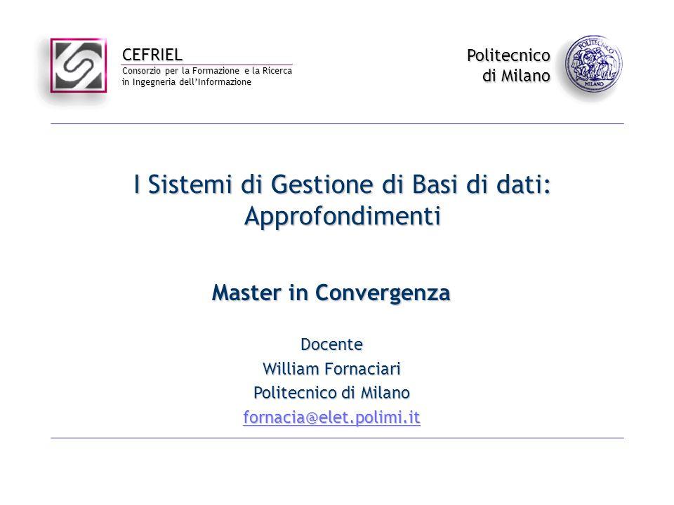 CEFRIEL Consorzio per la Formazione e la Ricerca in Ingegneria dellInformazione Politecnico di Milano I Sistemi di Gestione di Basi di dati: Approfond