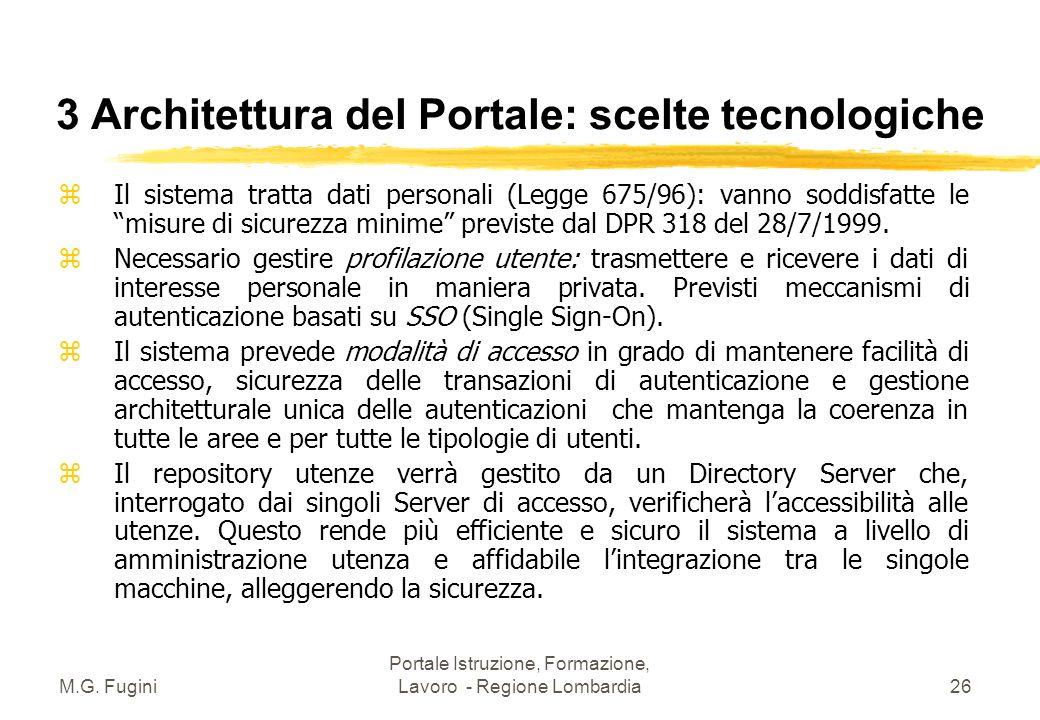 M.G. Fugini Portale Istruzione, Formazione, Lavoro - Regione Lombardia25 3 Architettura del Portale: scelte tecnologiche z garantirà scalabilità e por