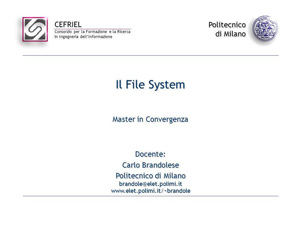CEFRIEL Consorzio per la Formazione e la Ricerca in Ingegneria dellInformazione Politecnico di Milano Il File System Master in Convergenza Docente: Ca