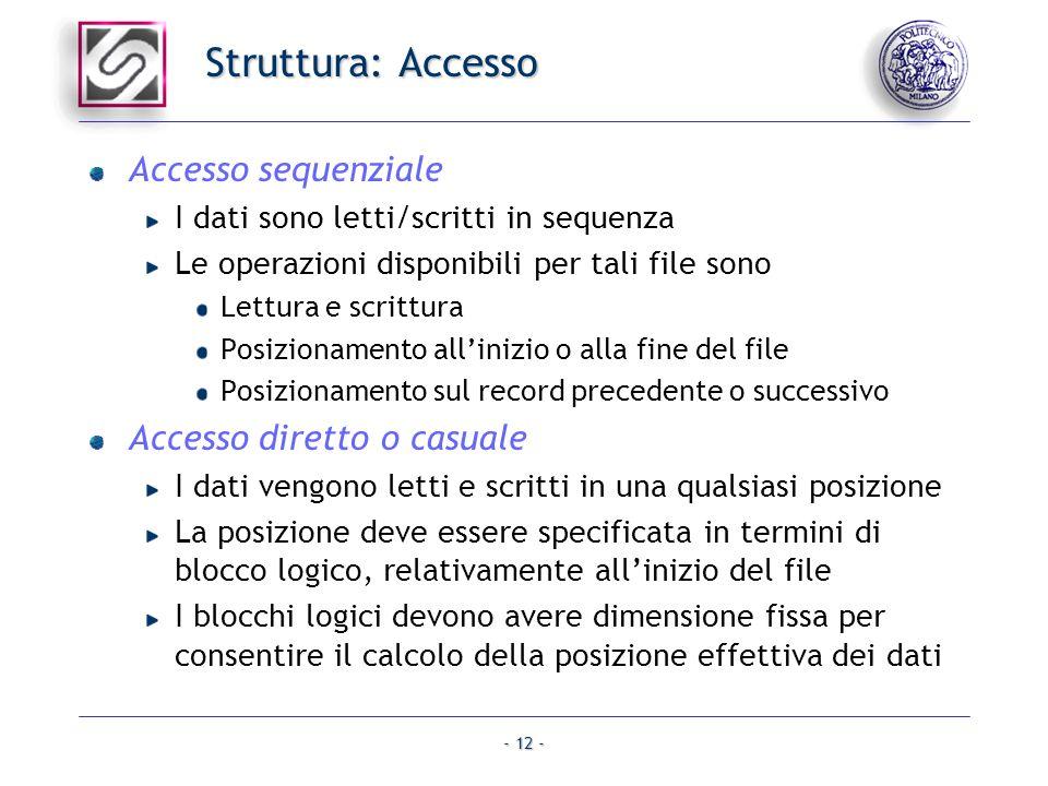 - 12 - Struttura: Accesso Accesso sequenziale I dati sono letti/scritti in sequenza Le operazioni disponibili per tali file sono Lettura e scrittura P