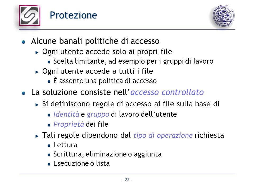 - 27 - Protezione Alcune banali politiche di accesso Ogni utente accede solo ai propri file Scelta limitante, ad esempio per i gruppi di lavoro Ogni u