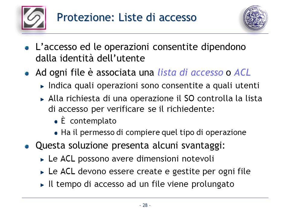 - 28 - Protezione: Liste di accesso Laccesso ed le operazioni consentite dipendono dalla identità dellutente Ad ogni file è associata una lista di acc