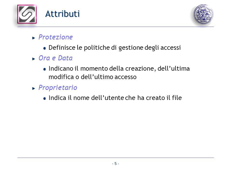 - 5 - Attributi Protezione Definisce le politiche di gestione degli accessi Ora e Data Indicano il momento della creazione, dellultima modifica o dell
