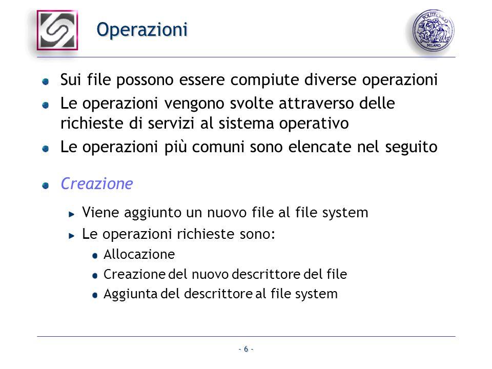 - 6 - Operazioni Sui file possono essere compiute diverse operazioni Le operazioni vengono svolte attraverso delle richieste di servizi al sistema ope
