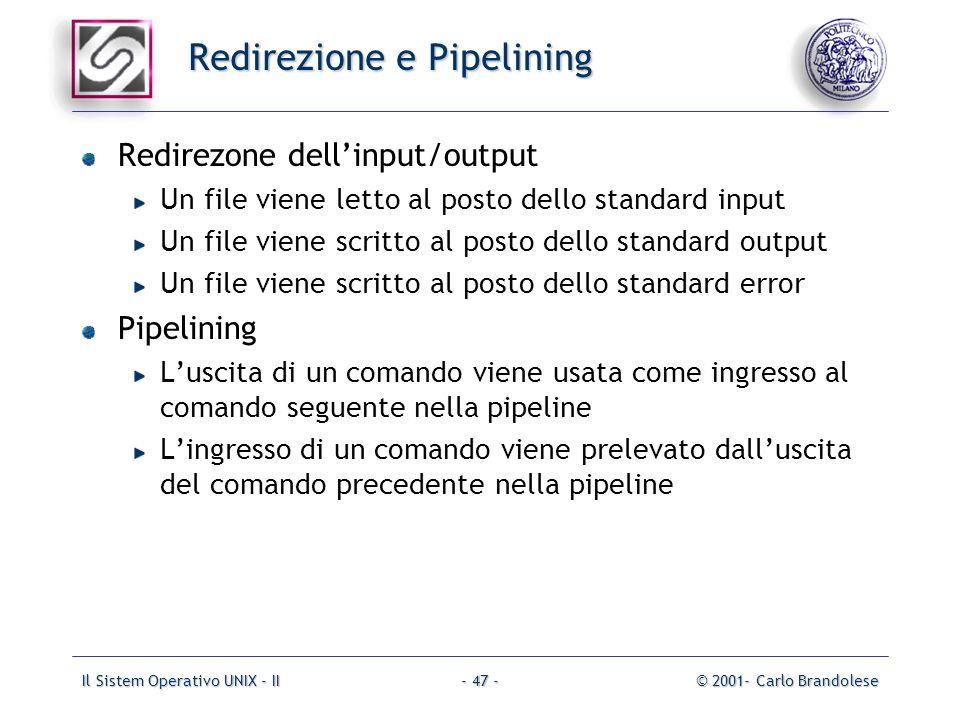 Il Sistem Operativo UNIX - II© 2001- Carlo Brandolese- 47 - Redirezione e Pipelining Redirezone dellinput/output Un file viene letto al posto dello st