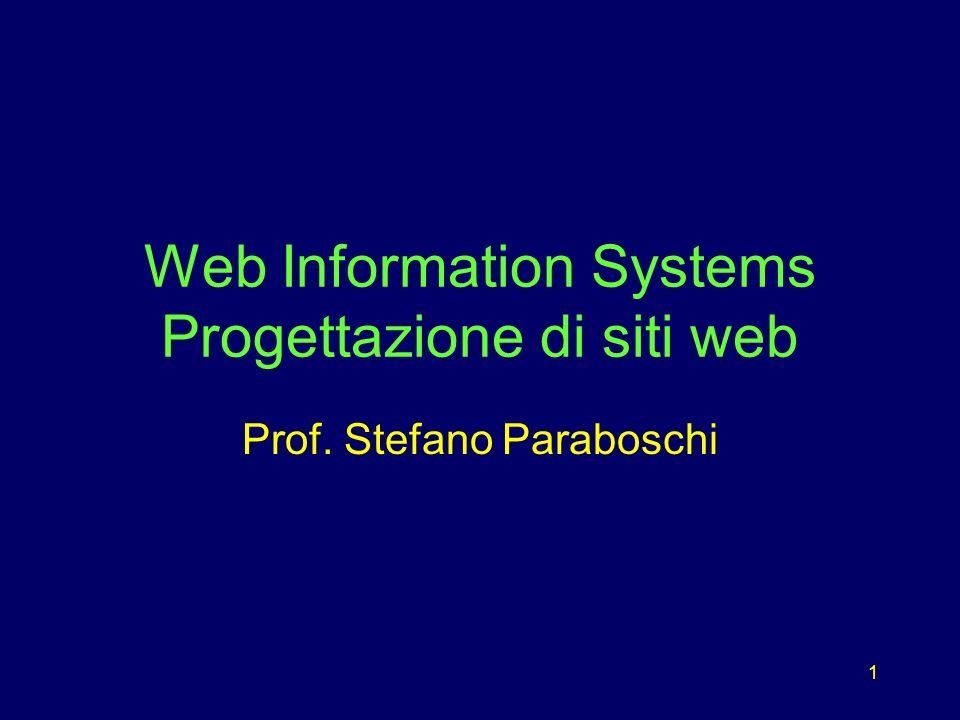1 Web Information Systems Progettazione di siti web Prof. Stefano Paraboschi