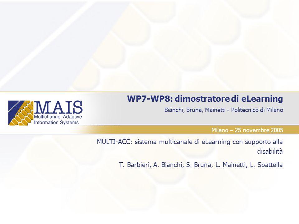 Bianchi, Bruna, Mainetti - Politecnico di Milano WP7-WP8: dimostratore di eLearning MULTI-ACC: sistema multicanale di eLearning con supporto alla disa