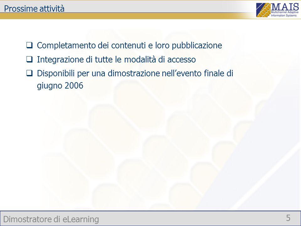 Dimostratore di eLearning 5 Prossime attività Completamento dei contenuti e loro pubblicazione Integrazione di tutte le modalità di accesso Disponibil